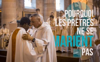 Pourquoi les prêtres ne se marient pas ?